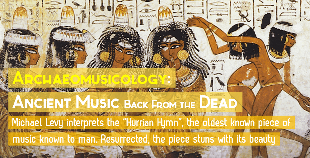 Archaeomusicology Ancient Music Back From the Dead